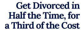 Get divorced in half the time at a third of the cost
